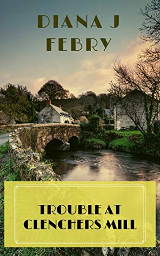 Trouble at Clenchers Mill by Diana Felby