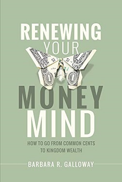 Renewing Your Money Mind How to Go from Common Cents to Kingdom Wealth by Barbara R. Galloway