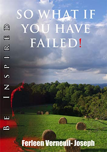 SO WHAT IF YOU HAVE FAILED