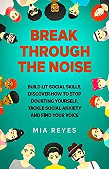 Break through the noise by Mia Reyes