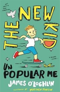The New Kid: Unpopular Me by James O'Loghlin