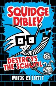 Book review: Squidge Dibley destroys the school by Mick Elliott | bookboy.com.au