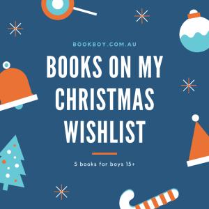 Books on my christmas wishlist - books for boys 15+