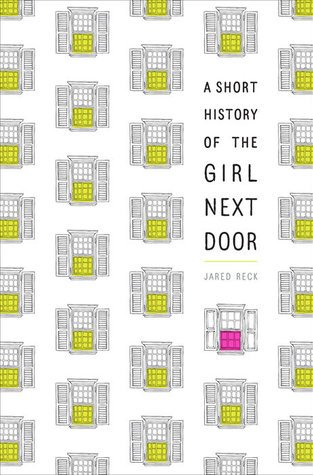 {ARC Review+Giveaway} A Short History of the Girl Next Door by Jared Reck @reckj @KnopfBFYR