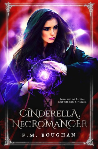 {ARC Review+Giveaway} CINDERELLA NECROMANCER by F.M. Boughan @FaithBoughan @Month9Books