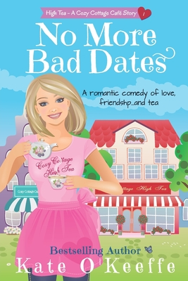 No More Bad Dates: A romantic comedy about love, friendship... and tea