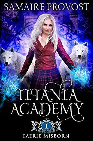 {Review+Giveaway} TITANIA ACADEMY BOOK ONE: FAERIE MISBORN By: Samaire Provost