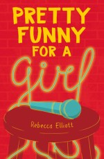 {ARC Review+Giveaway} Pretty Funny for a Girl by Rebecca Elliott