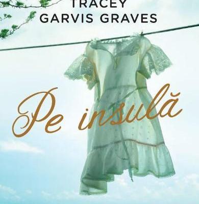 Habar nu ai când te poate surprinde viața: Pe insulă, Tracey Garvis Graves  – Epica