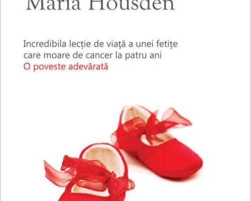 Viața îți dă cele mai bune lecții: Pantofiorii roșii, Maria Housden -Editura Philobia
