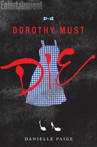 Books On Our Radar: Dorothy Must Die (Dorothy Must Die #1) by Danielle Paige