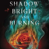 Books On Our Radar: A Shadow Bright and Burning (Kingdom on Fire #1) by Jessica Cluess