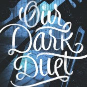 Cover Crush: Our Dark Duet (Monsters of Verity #2) by Victoria Schwab