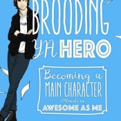 Books On Our Radar: Brooding YA Hero: Becoming a Main Character (Almost) as Awesome as Me by Carrie DiRisio