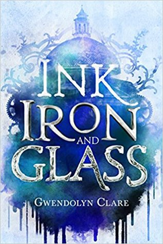 Cover Crush: Ink, Iron, and Glass by Gwendolyn Clare