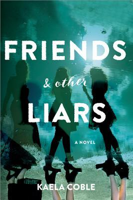 ARC Review: Friends and Other Liars by Kaela Coble