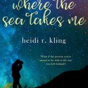 Blog Tour & Giveaway: Where the Sea Takes Me by Heidi R. Kling