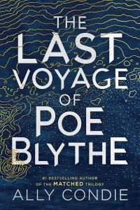 Blog Tour & Feature: The Last Voyage of Poe Blythe by Ally Condie