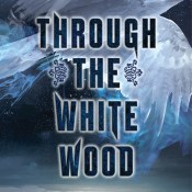 Blog Tour, Exclusive Excerpt & Giveaway: Through the White Wood by Jessica Leake
