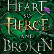 ARC Review: A Heart So Fierce and Broken by Brigid Kemmerer