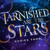 Blog Tour, Guest Post & Giveaway: Tarnished Are The Stars by Rosiee Thor