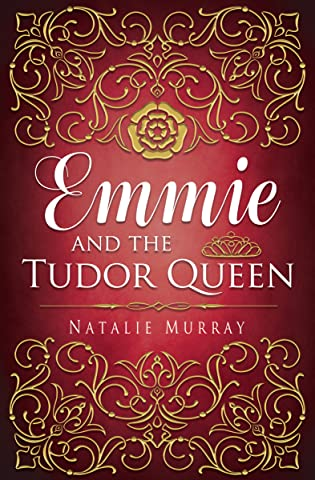 Author Interview & Giveaway: Emmie and the Tudor Queen by Natalie Murray