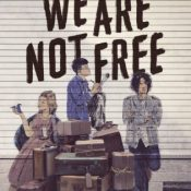 Books on Our Radar: We Are Not Free by Traci Chee