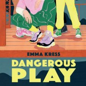 Cover Reveal: Dangerous Play by Emma Kress