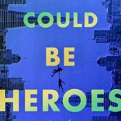 Books on Our Radar: We Could Be Heroes by Mike Chen