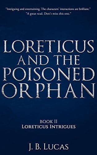 The Poisoned Orphan: Loreticus Intrigues Book 2: A gripping historical thriller with a twist, and a completely unethical hero