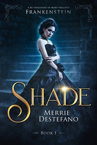 Shade: A Re-Imagining of Mary Shelley's Frankenstein (The Frankenstein Saga Book 1)