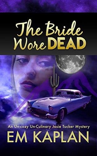 The Bride Wore Dead: An Un-Cozy Un-Culinary Josie Tucker Mystery (Josie Tucker Mysteries Book 1)