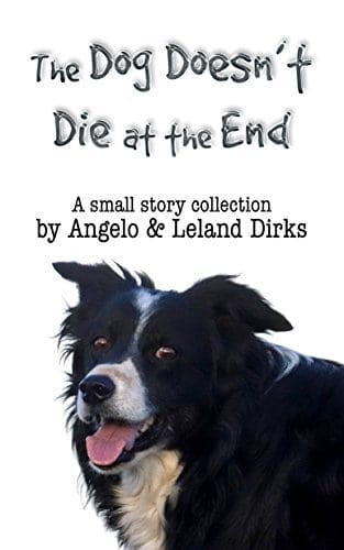 The Dog Doesn't Die at the End: A small story collection