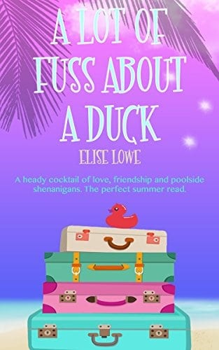 A Lot of Fuss About a Duck: A heady cocktail of love, friendship and poolside shenanigans. The perfect summer read.