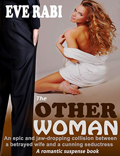 THE OTHER WOMAN: An epic and jaw-dropping collision between a betrayed wife and a cunning seductress: A romantic suspense and psychological thriller about Infidelity, betrayal, revenge