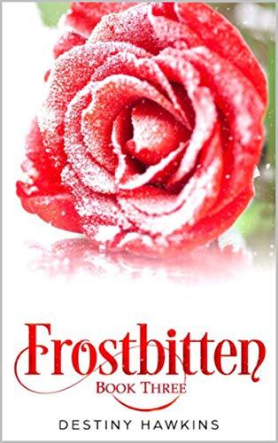 Frostbitten: Book 3 (The Ice Rose Series)