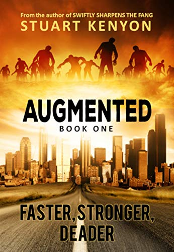 Faster, Stronger, Deader – Augmented book 1: A Post-Apocalyptic Techno-Thriller Zombie Series