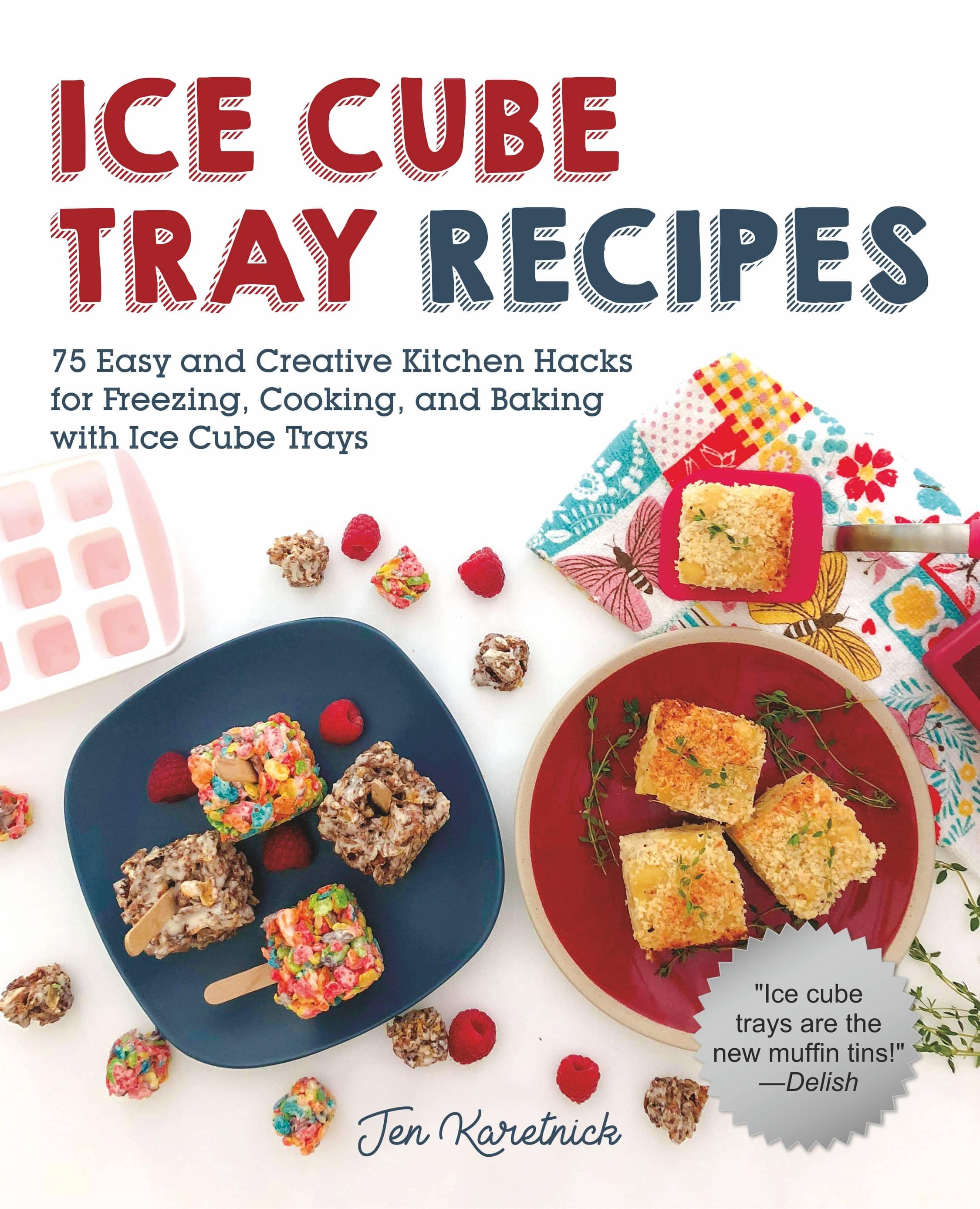 Ice Cube Tray Recipes by Jen Karetnick