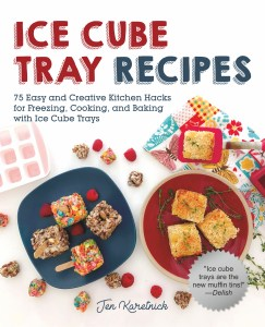 Ice Cube Tray Recipes by Jen Karetnick