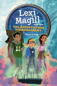 Lexi Magill and the Teleportation Tournament by Kim Long