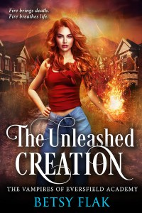 The Unleashed Creation (The Vampires of Eversfield Academy #1) by Betsy Flak