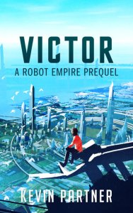 Victor: A Robot Empire story by Kevin Partner