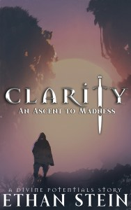 Clarity: An Ascent to Madness by Ethan Stein