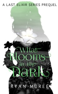 What Blooms in the Dark by Ryan Muree
