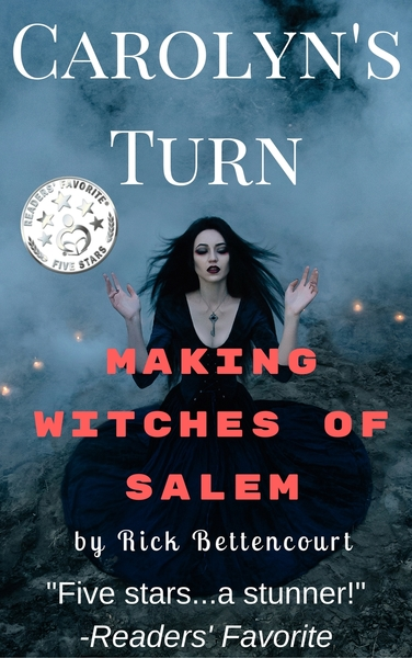 Carolyn's Turn: Making Witches of Salem by RE Bettencourt