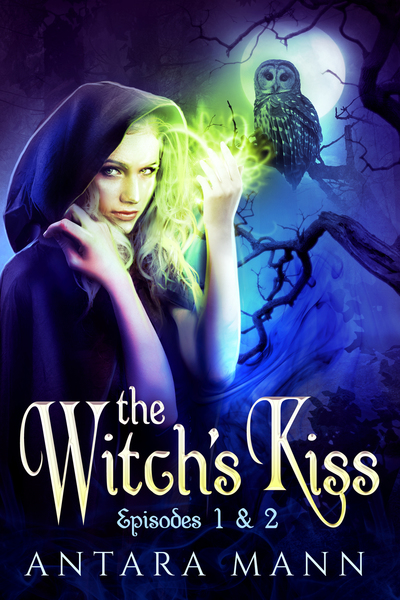 The Witch's Kiss: The Everlasting Battle Between the Dark and the Light Side (Episodes 1&2) by Antara Mann