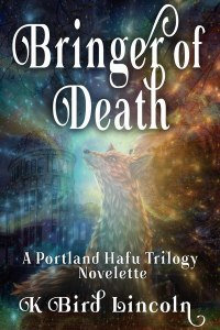 Bringer-of-Death: The Portland Hafu Trilogy Prequel Novelette by K. bird lincoln