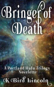 Bringer-of-Death: The Portland Hafu Trilogy Prequel Novelette by K. bird lincoln