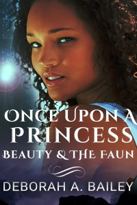 Once Upon A Princess: Beauty and the Faun by Deborah A. Bailey