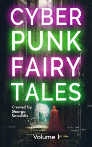 Cyberpunk Fairy Tales Volume 1 by George Saoulidis